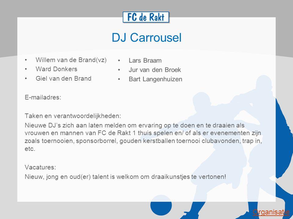 DJ Carrousel Willem van de Brand(vz) Ward Donkers Giel van den Brand E-mailadres: Taken en verantwoordelijkheden: Nieuwe DJ's zich aan laten melden om
