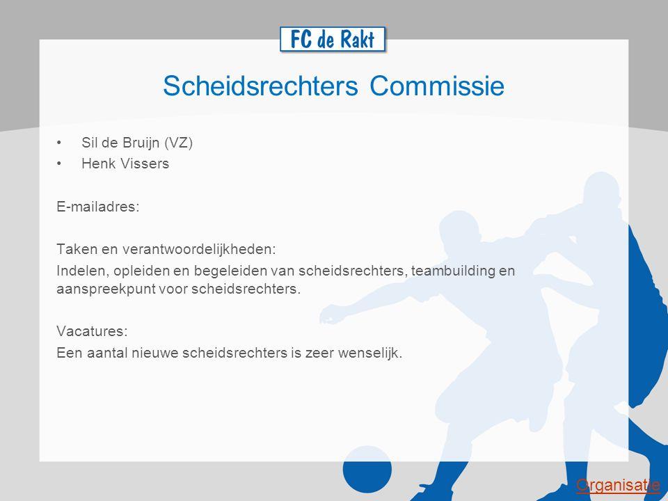 Scheidsrechters Commissie Sil de Bruijn (VZ) Henk Vissers E-mailadres: Taken en verantwoordelijkheden: Indelen, opleiden en begeleiden van scheidsrech