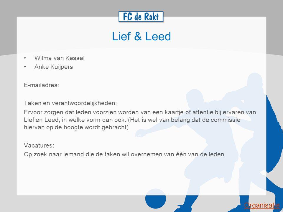 Lief & Leed Wilma van Kessel Anke Kuijpers E-mailadres: Taken en verantwoordelijkheden: Ervoor zorgen dat leden voorzien worden van een kaartje of att