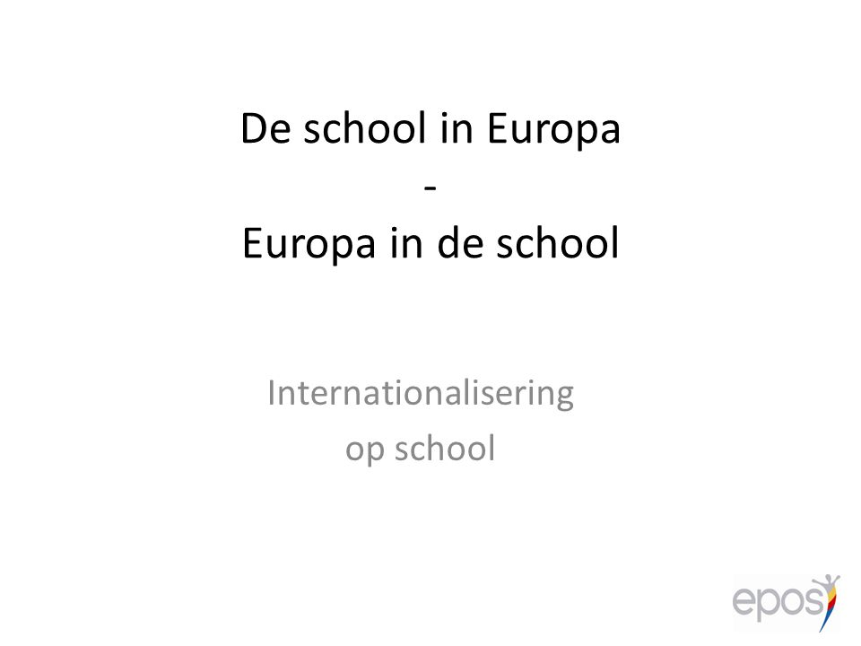 De school in Europa - Europa in de school Internationalisering op school
