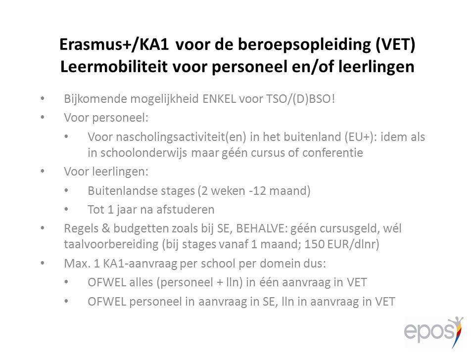 Erasmus+/KA1 voor de beroepsopleiding (VET) Leermobiliteit voor personeel en/of leerlingen Bijkomende mogelijkheid ENKEL voor TSO/(D)BSO! Voor persone