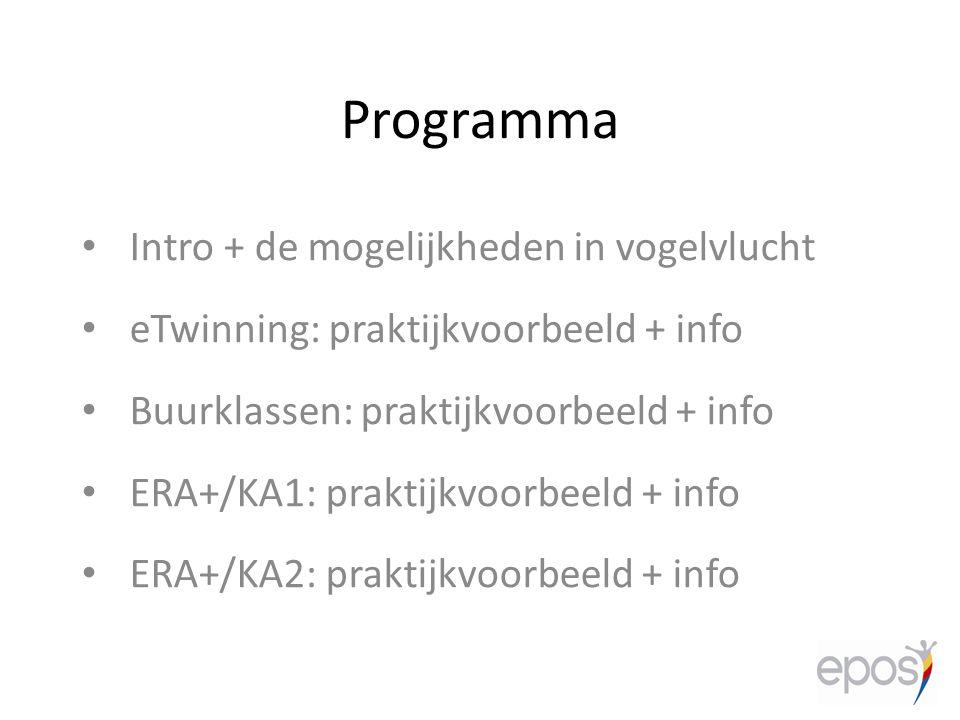 Programma Intro + de mogelijkheden in vogelvlucht eTwinning: praktijkvoorbeeld + info Buurklassen: praktijkvoorbeeld + info ERA+/KA1: praktijkvoorbeel