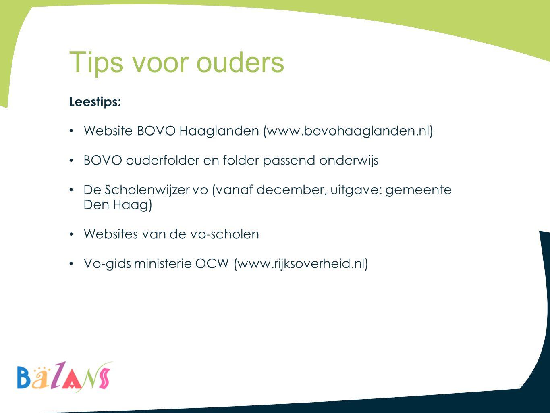 Leestips: Website BOVO Haaglanden (www.bovohaaglanden.nl) BOVO ouderfolder en folder passend onderwijs De Scholenwijzer vo (vanaf december, uitgave: g