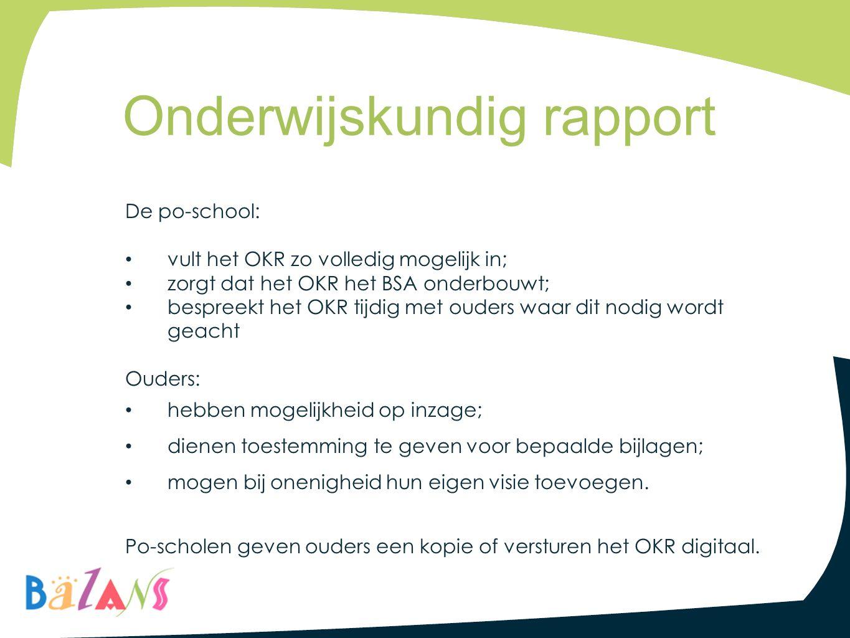 De po-school: vult het OKR zo volledig mogelijk in; zorgt dat het OKR het BSA onderbouwt; bespreekt het OKR tijdig met ouders waar dit nodig wordt gea