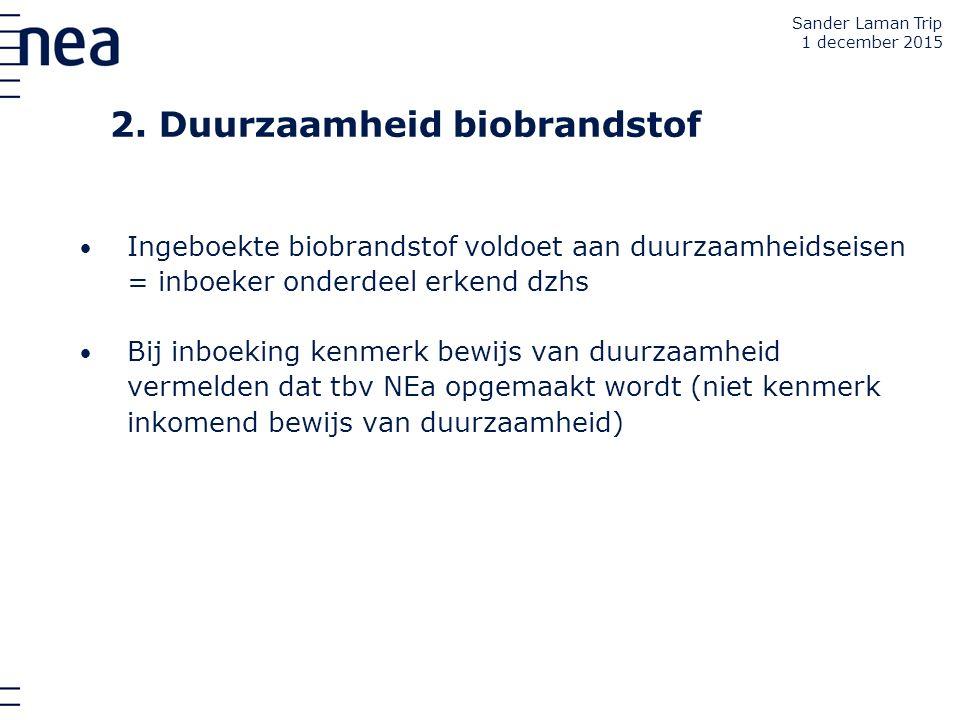 2. Duurzaamheid biobrandstof Ingeboekte biobrandstof voldoet aan duurzaamheidseisen = inboeker onderdeel erkend dzhs Bij inboeking kenmerk bewijs van
