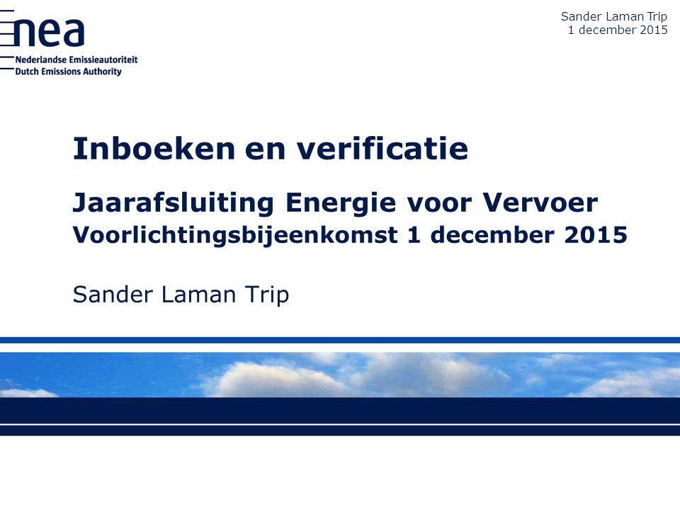 Inboeken en verificatie Jaarafsluiting Energie voor Vervoer Voorlichtingsbijeenkomst 1 december 2015 Sander Laman Trip 1 december 2015