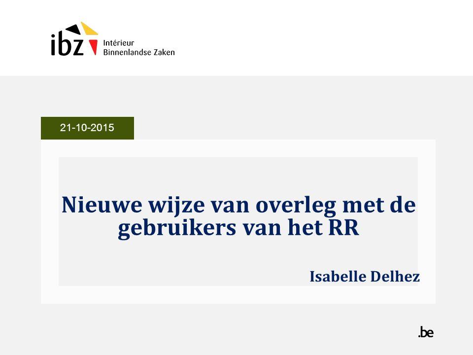 Nieuwe wijze van overleg met de gebruikers van het RR Isabelle Delhez 21-10-2015