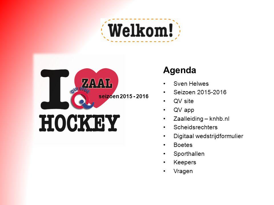 seizoen 2015 - 2016 Sven Helwes Seizoen 2015-2016 QV site QV app Zaalleiding – knhb.nl Scheidsrechters Digitaal wedstrijdformulier Boetes Sporthallen Keepers Vragen Agenda
