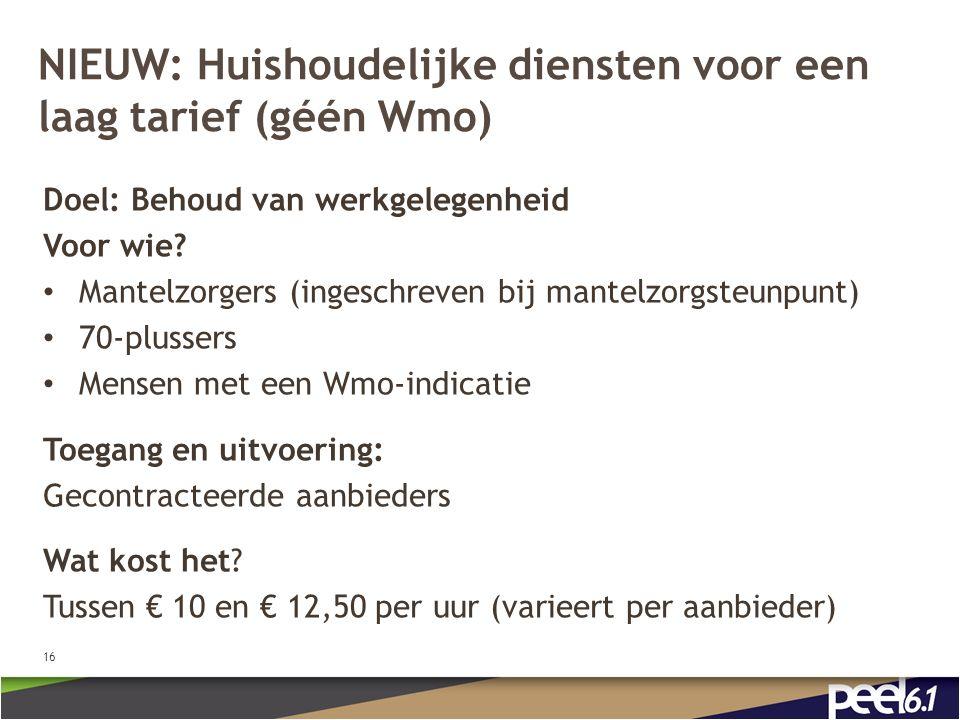 NIEUW: Huishoudelijke diensten voor een laag tarief (géén Wmo) Doel: Behoud van werkgelegenheid Voor wie.