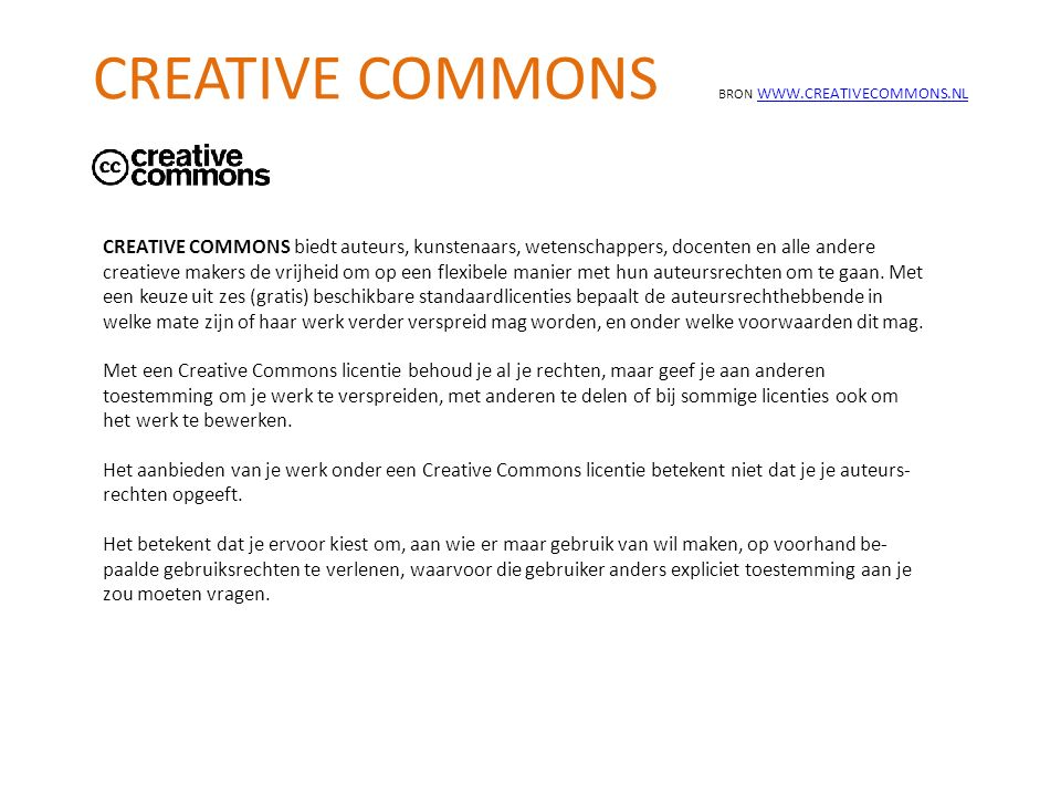 CREATIVE COMMONS biedt auteurs, kunstenaars, wetenschappers, docenten en alle andere creatieve makers de vrijheid om op een flexibele manier met hun a