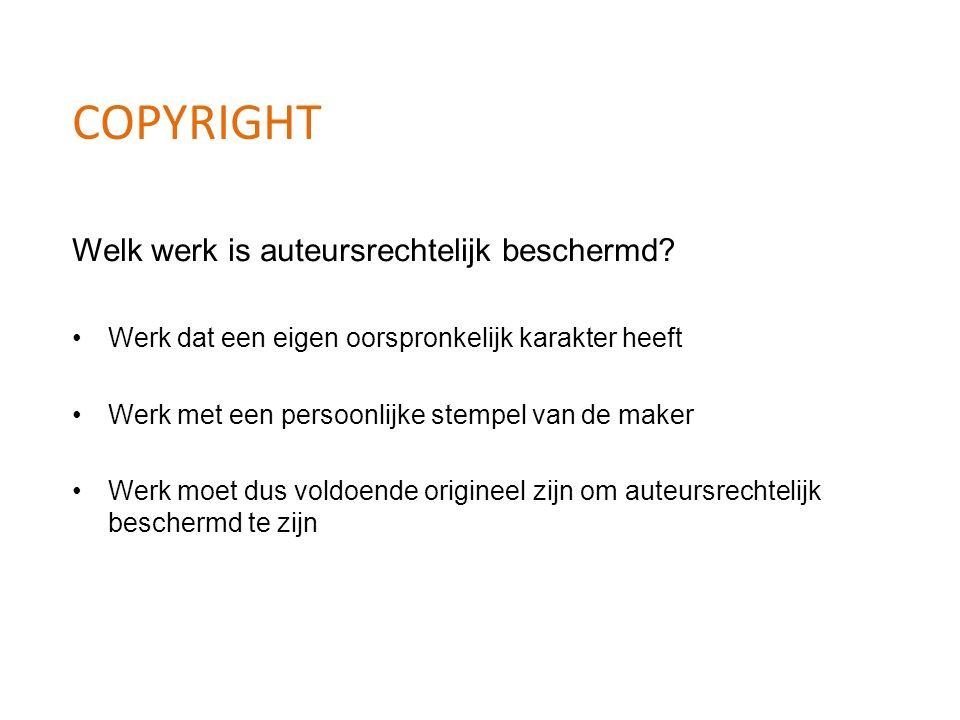 COPYRIGHT Welk werk is auteursrechtelijk beschermd? Werk dat een eigen oorspronkelijk karakter heeft Werk met een persoonlijke stempel van de maker We