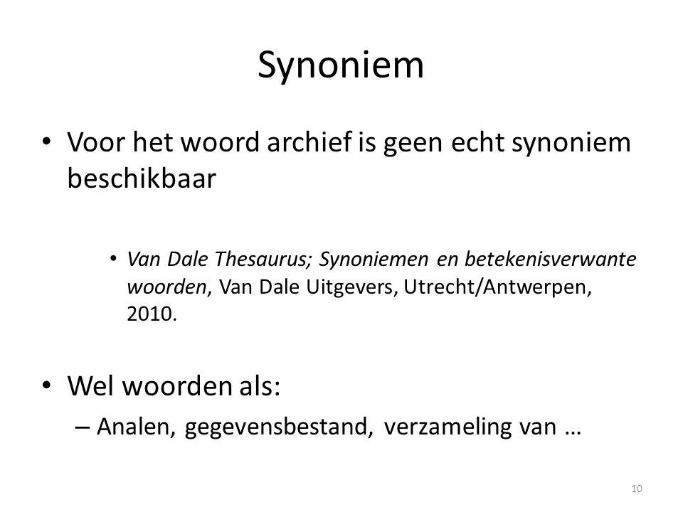 Synoniem Voor het woord archief is geen echt synoniem beschikbaar Van Dale Thesaurus; Synoniemen en betekenisverwante woorden, Van Dale Uitgevers, Utr