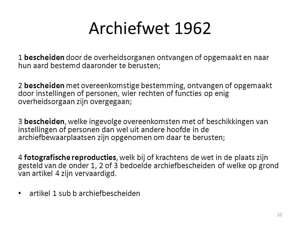 Archiefwet 1962 1 bescheiden door de overheidsorganen ontvangen of opgemaakt en naar hun aard bestemd daaronder te berusten; 2 bescheiden met overeenk