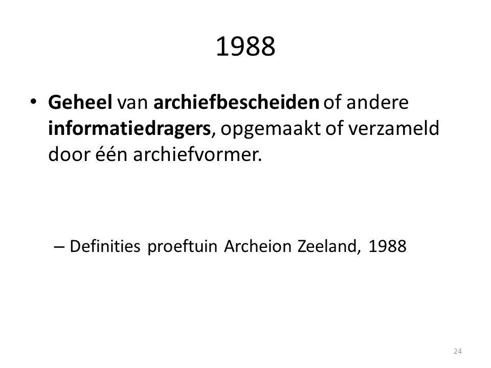 1988 Geheel van archiefbescheiden of andere informatiedragers, opgemaakt of verzameld door één archiefvormer. – Definities proeftuin Archeion Zeeland,