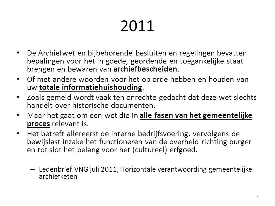 2011 De Archiefwet en bijbehorende besluiten en regelingen bevatten bepalingen voor het in goede, geordende en toegankelijke staat brengen en bewaren