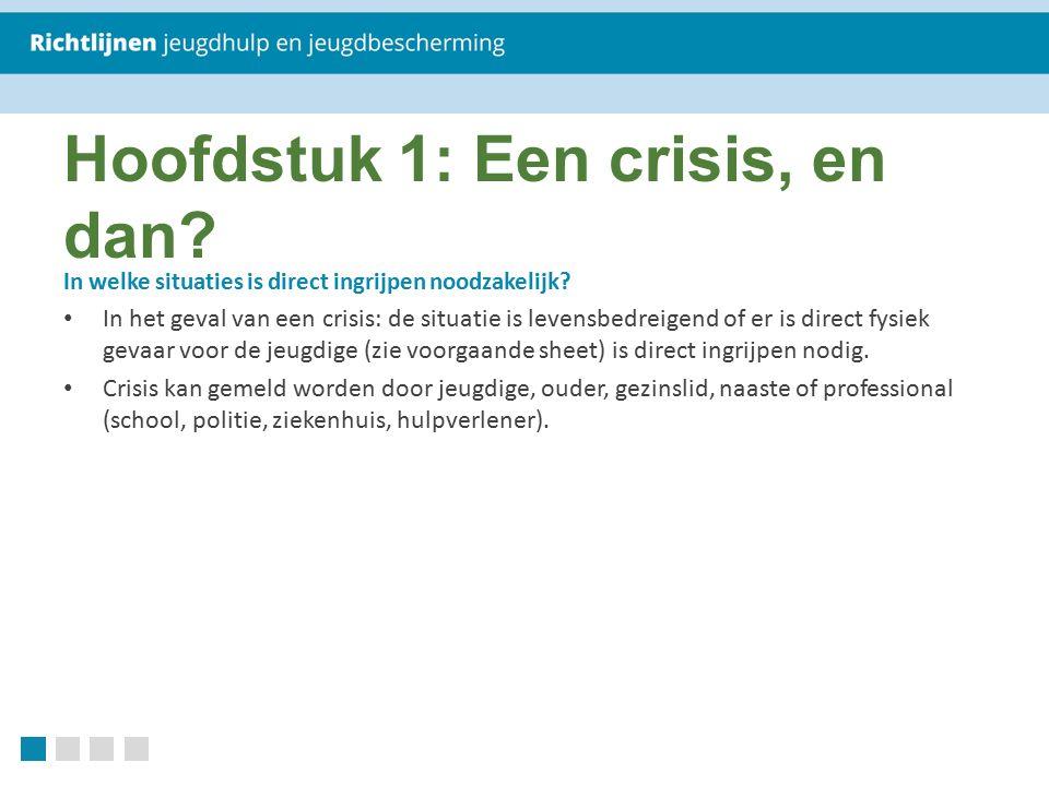 Hoofdstuk 1: Een crisis, en dan? In welke situaties is direct ingrijpen noodzakelijk? In het geval van een crisis: de situatie is levensbedreigend of