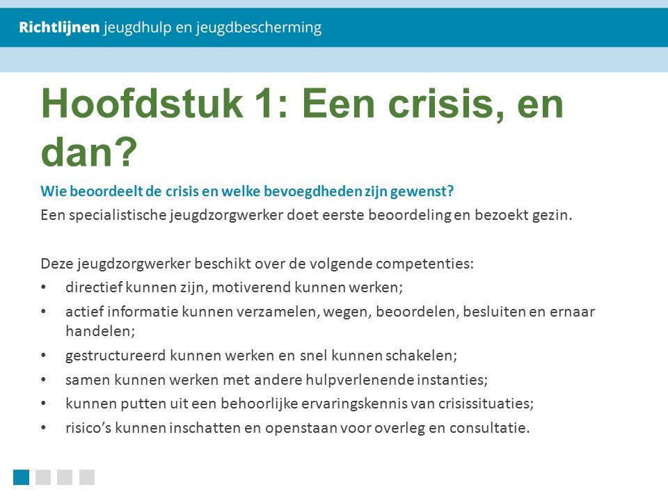 Hoofdstuk 1: Een crisis, en dan? Wie beoordeelt de crisis en welke bevoegdheden zijn gewenst? Een specialistische jeugdzorgwerker doet eerste beoordel