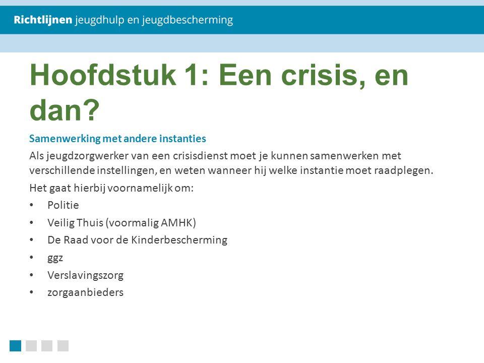Hoofdstuk 1: Een crisis, en dan? Samenwerking met andere instanties Als jeugdzorgwerker van een crisisdienst moet je kunnen samenwerken met verschille