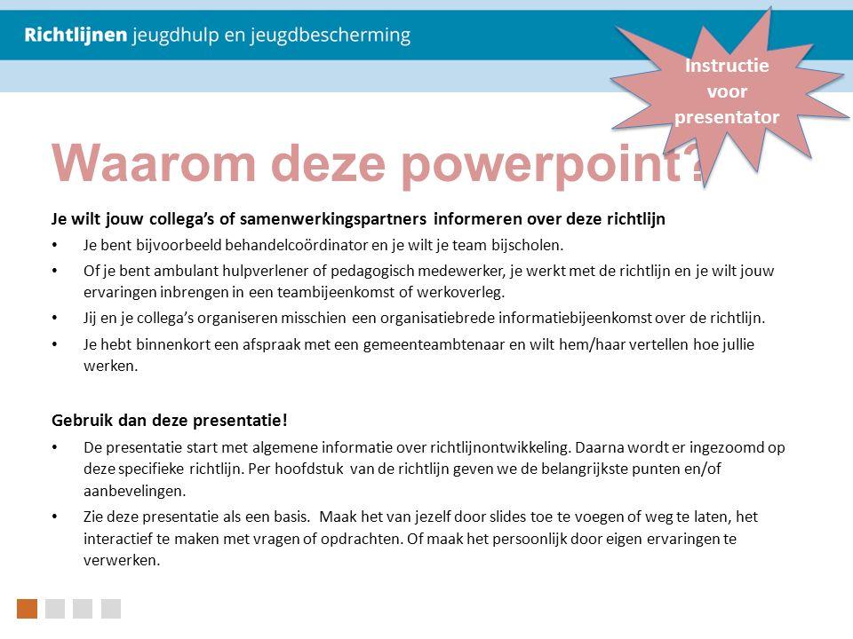 Waarom deze powerpoint? Je wilt jouw collega's of samenwerkingspartners informeren over deze richtlijn Je bent bijvoorbeeld behandelcoördinator en je