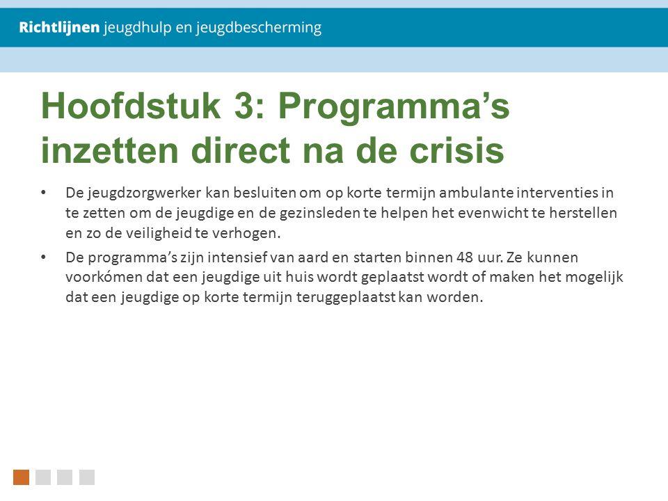 Hoofdstuk 3: Programma's inzetten direct na de crisis De jeugdzorgwerker kan besluiten om op korte termijn ambulante interventies in te zetten om de j