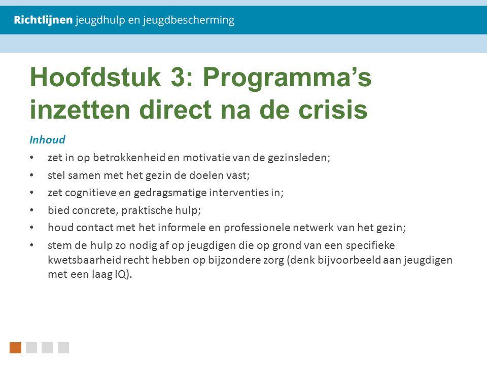 Hoofdstuk 3: Programma's inzetten direct na de crisis Inhoud zet in op betrokkenheid en motivatie van de gezinsleden; stel samen met het gezin de doel