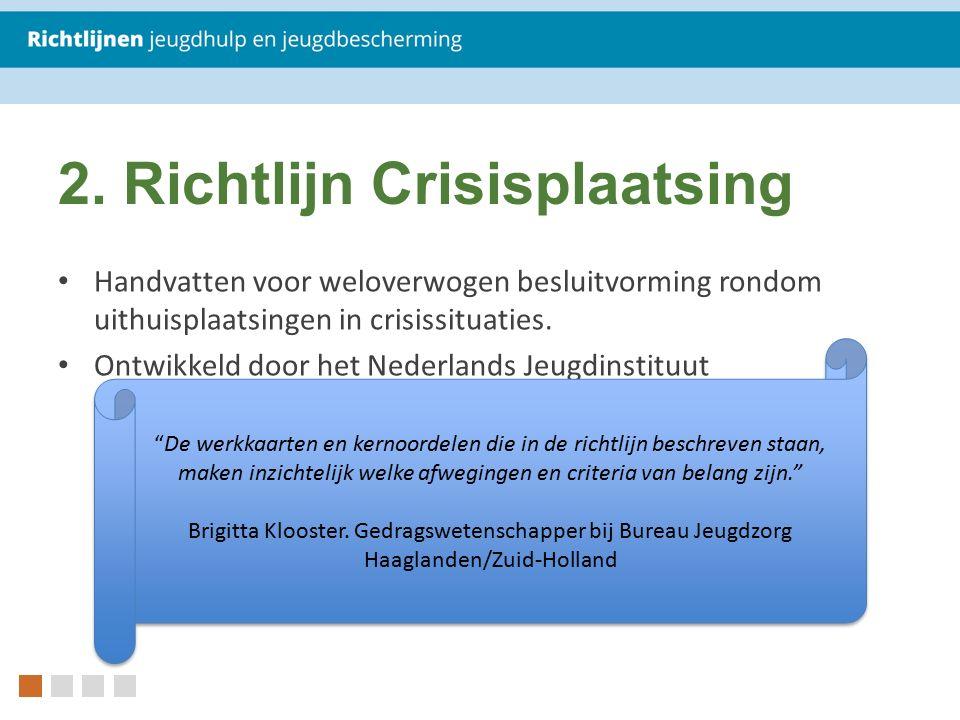 2. Richtlijn Crisisplaatsing Handvatten voor weloverwogen besluitvorming rondom uithuisplaatsingen in crisissituaties. Ontwikkeld door het Nederlands