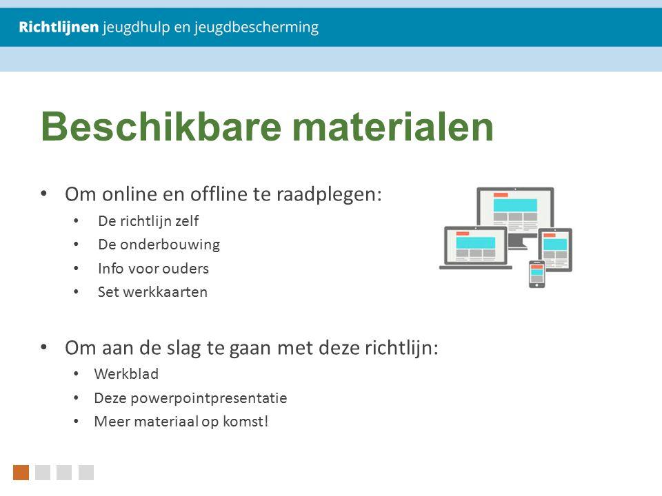 Beschikbare materialen Om online en offline te raadplegen: De richtlijn zelf De onderbouwing Info voor ouders Set werkkaarten Om aan de slag te gaan m