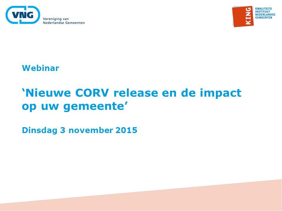 Doelstelling Kennis delen over de inhoud van de nieuwe CORV release en de impact voor u als gemeente.