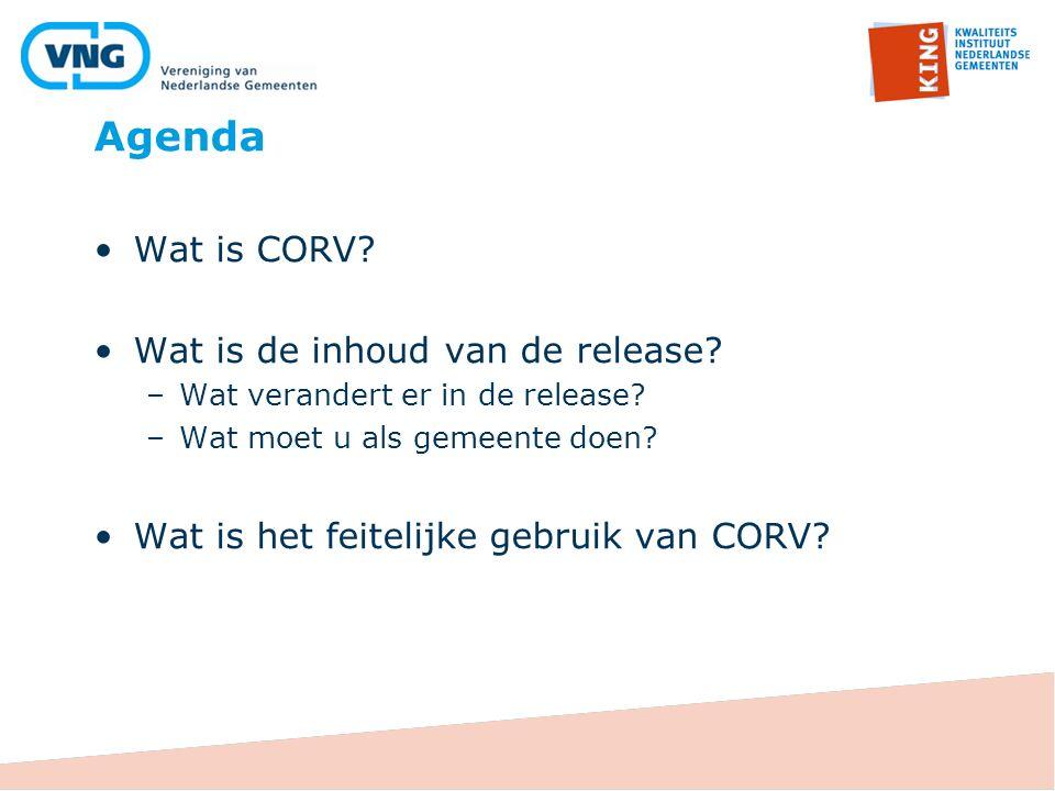 Agenda Wat is CORV. Wat is de inhoud van de release.