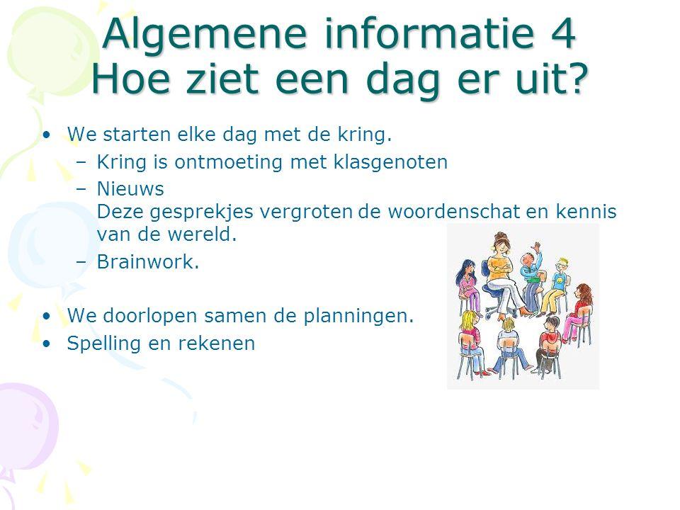 Algemene informatie 5 Hoe ziet een dag er uit.Na de spelling volgen de hele ochtend instructies.