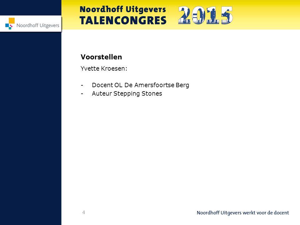 4 Voorstellen Yvette Kroesen: -Docent OL De Amersfoortse Berg -Auteur Stepping Stones