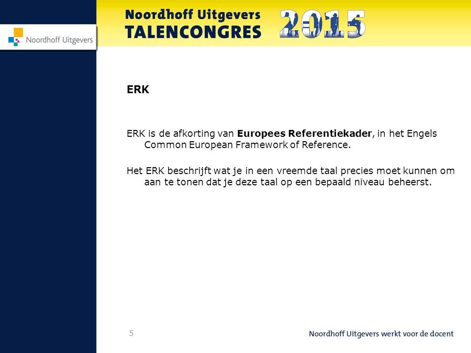 5 ERK ERK is de afkorting van Europees Referentiekader, in het Engels Common European Framework of Reference.