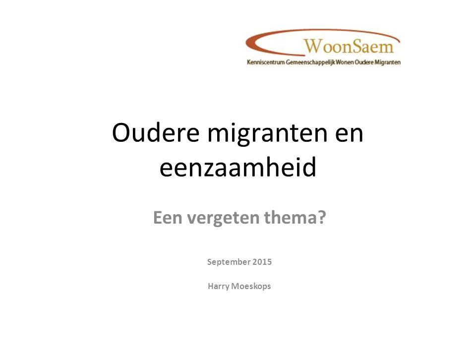Oudere migranten en eenzaamheid Een vergeten thema September 2015 Harry Moeskops
