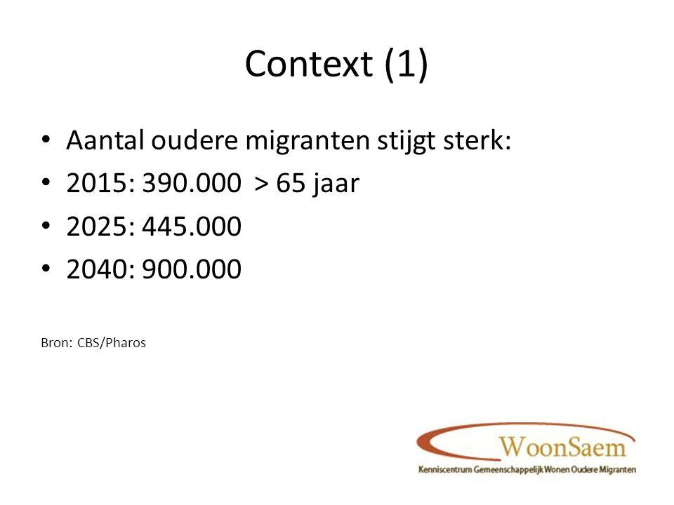 Context (1) Aantal oudere migranten stijgt sterk: 2015: 390.000 > 65 jaar 2025: 445.000 2040: 900.000 Bron: CBS/Pharos