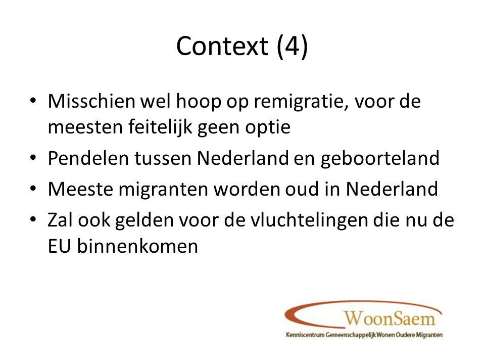 Context (4) Misschien wel hoop op remigratie, voor de meesten feitelijk geen optie Pendelen tussen Nederland en geboorteland Meeste migranten worden oud in Nederland Zal ook gelden voor de vluchtelingen die nu de EU binnenkomen
