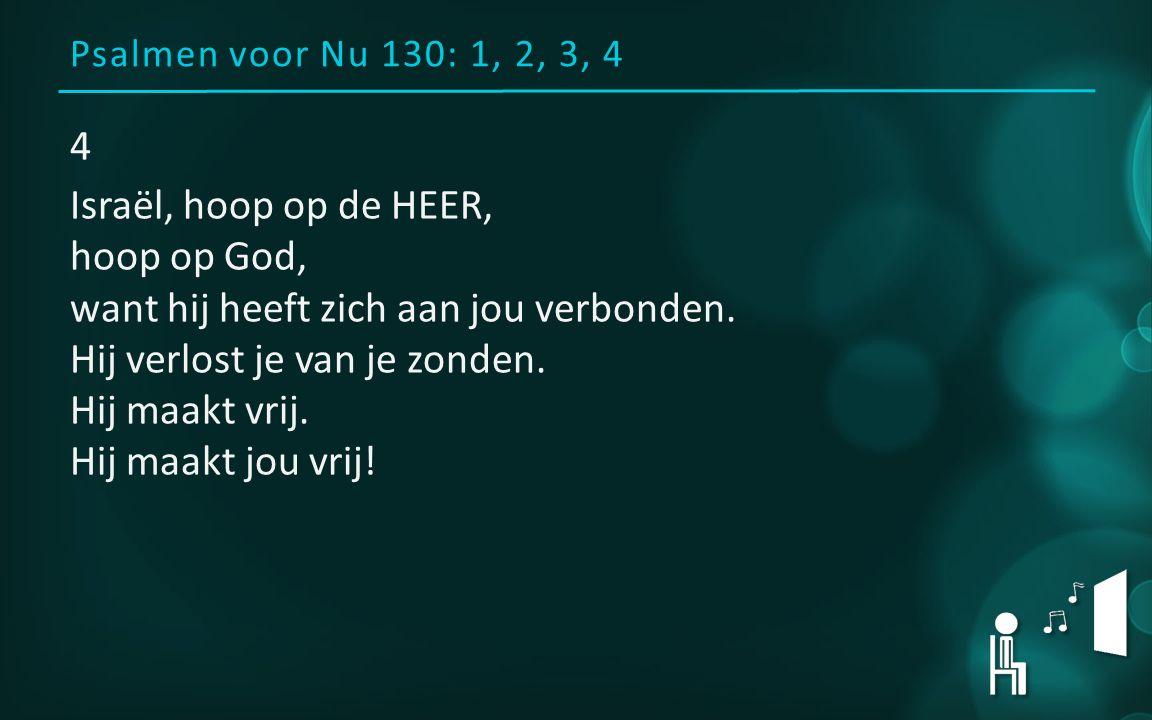 Psalmen voor Nu 130: 1, 2, 3, 4 4 Israël, hoop op de HEER, hoop op God, want hij heeft zich aan jou verbonden.