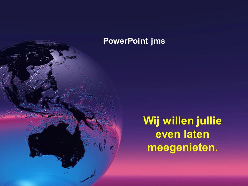 <PowerPoint jms Even genieten met Dorus PowerPoint jms Wij willen jullie even laten meegenieten.