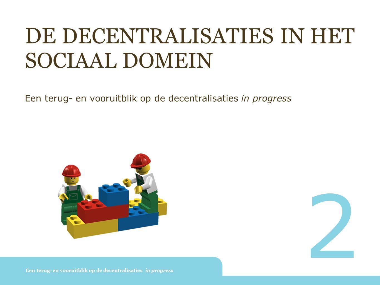 DE DECENTRALISATIES IN HET SOCIAAL DOMEIN Een terug- en vooruitblik op de decentralisaties in progress 2