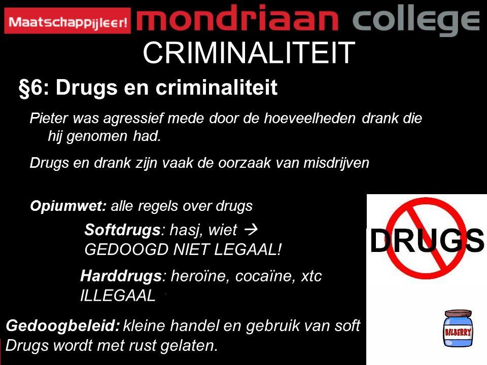 22 CRIMINALITEIT §6: Drugs en criminaliteit Pieter was agressief mede door de hoeveelheden drank die hij genomen had. Drugs en drank zijn vaak de oorz