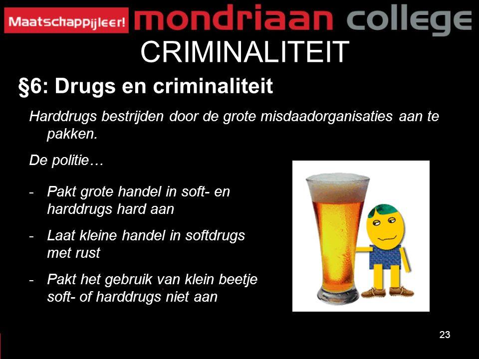 23 CRIMINALITEIT §6: Drugs en criminaliteit Harddrugs bestrijden door de grote misdaadorganisaties aan te pakken. De politie… -Pakt grote handel in so