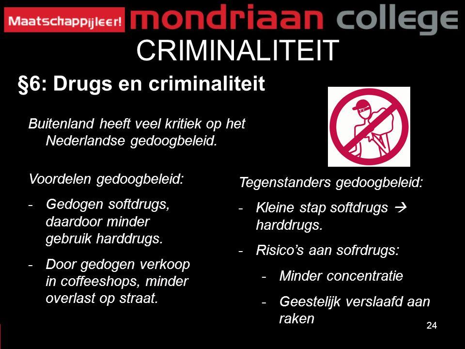 24 CRIMINALITEIT §6: Drugs en criminaliteit Buitenland heeft veel kritiek op het Nederlandse gedoogbeleid. Voordelen gedoogbeleid: -Gedogen softdrugs,
