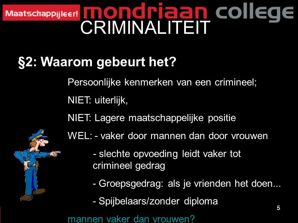 5 CRIMINALITEIT §2: Waarom gebeurt het? Persoonlijke kenmerken van een crimineel; NIET: uiterlijk, NIET: Lagere maatschappelijke positie WEL: - vaker