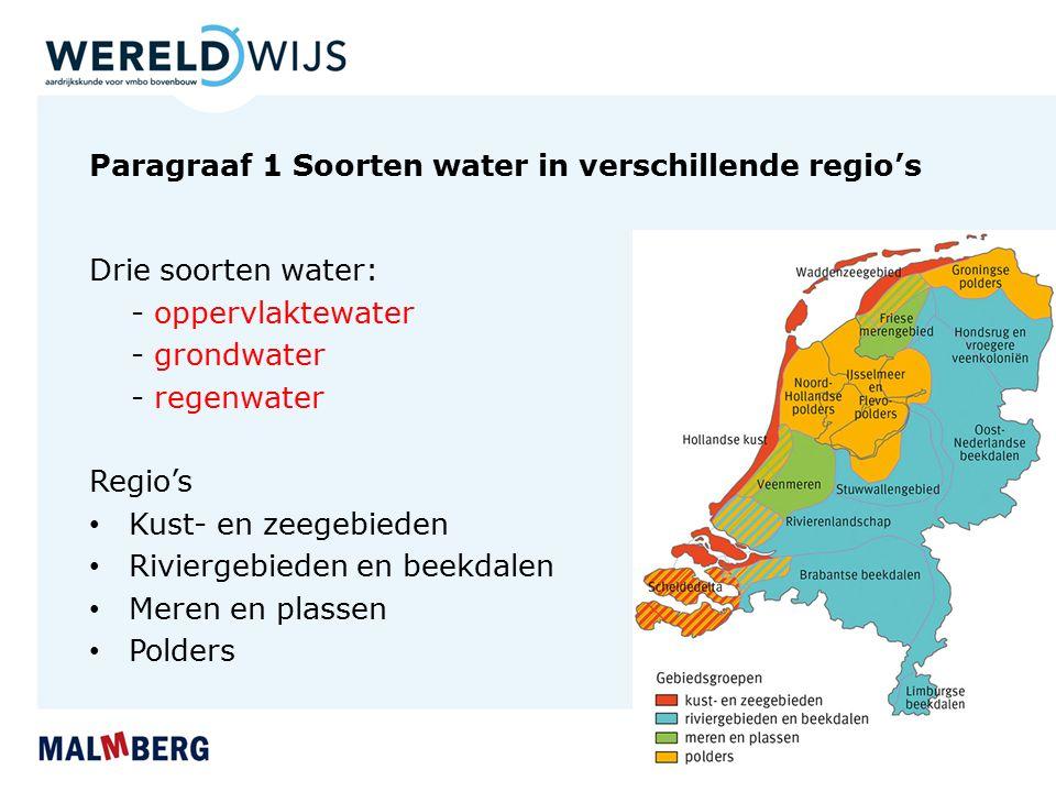 Paragraaf 1 Soorten water in verschillende regio's Drie soorten water: - oppervlaktewater - grondwater - regenwater Regio's Kust- en zeegebieden Rivie