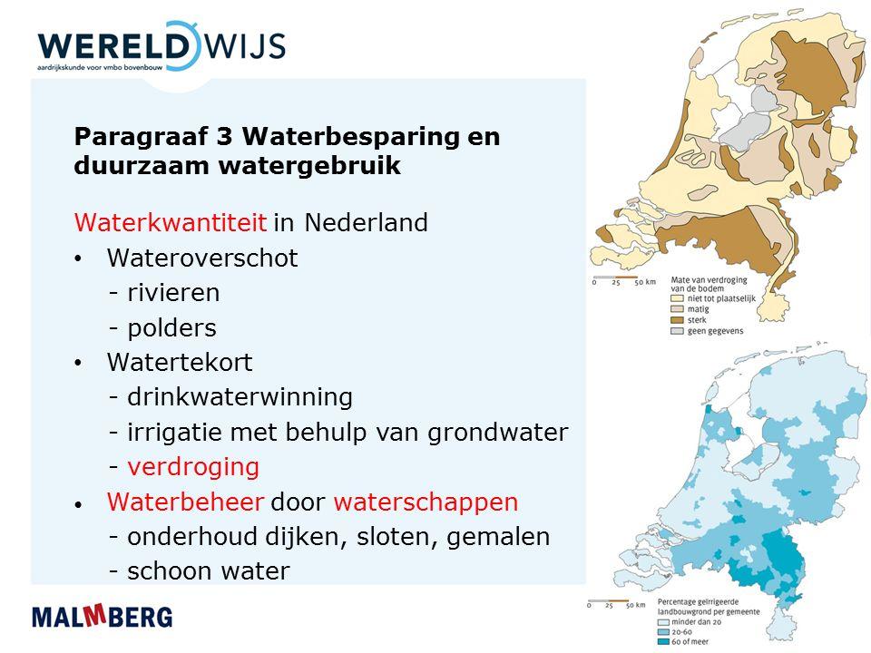 Paragraaf 3 Waterbesparing en duurzaam watergebruik Waterkwantiteit in Nederland Wateroverschot - rivieren - polders Watertekort - drinkwaterwinning -