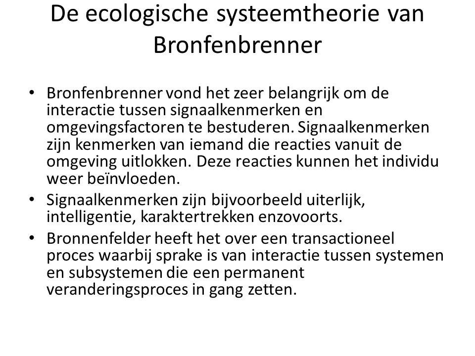 De ecologische systeemtheorie van Bronfenbrenner Bronfenbrenner vond het zeer belangrijk om de interactie tussen signaalkenmerken en omgevingsfactoren te bestuderen.