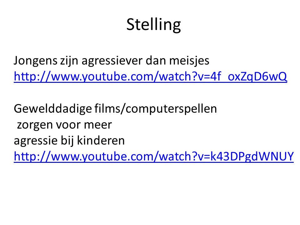 Stelling Jongens zijn agressiever dan meisjes http://www.youtube.com/watch?v=4f_oxZqD6wQ Gewelddadige films/computerspellen zorgen voor meer agressie bij kinderen http://www.youtube.com/watch?v=k43DPgdWNUY