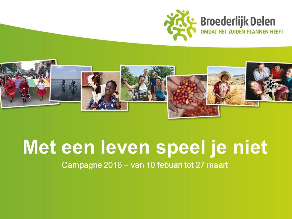 Met een leven speel je niet Campagne 2016 – van 10 febuari tot 27 maart