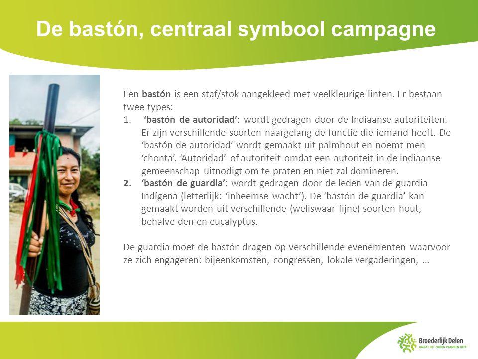 De bastón, centraal symbool campagne Een bastón is een staf/stok aangekleed met veelkleurige linten. Er bestaan twee types: 1. 'bastón de autoridad':