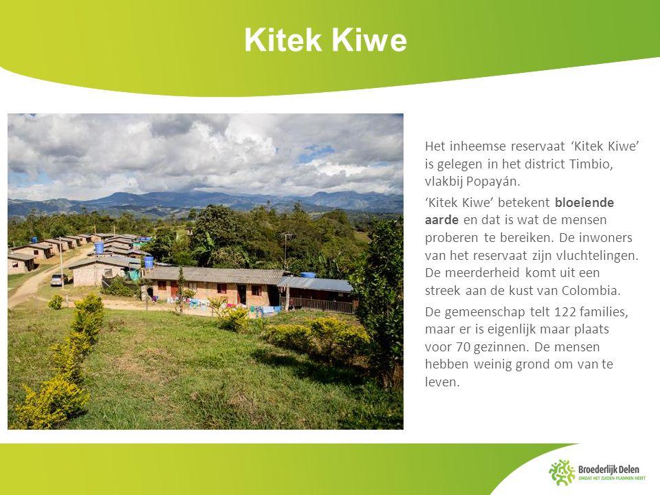 Kitek Kiwe Het inheemse reservaat 'Kitek Kiwe' is gelegen in het district Timbio, vlakbij Popayán. 'Kitek Kiwe' betekent bloeiende aarde en dat is wat
