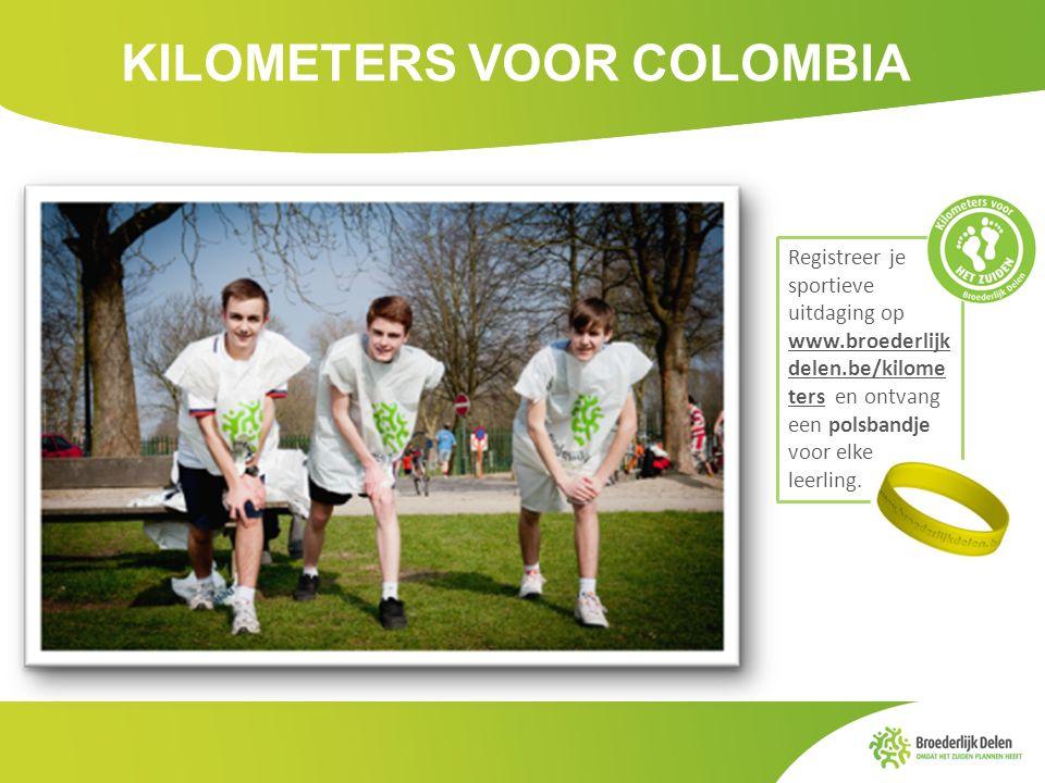 KILOMETERS VOOR COLOMBIA Registreer je sportieve uitdaging op www.broederlijk delen.be/kilome ters en ontvang een polsbandje voor elke leerling.